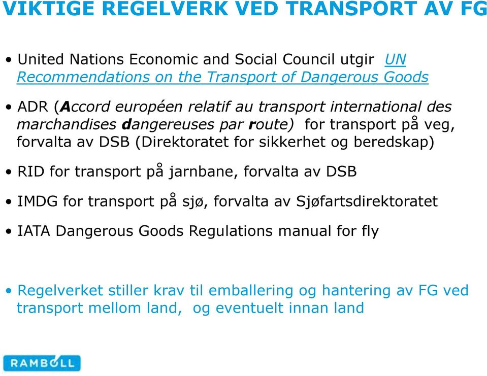 for sikkerhet og beredskap) RID for transport på jarnbane, forvalta av DSB IMDG for transport på sjø, forvalta av Sjøfartsdirektoratet IATA