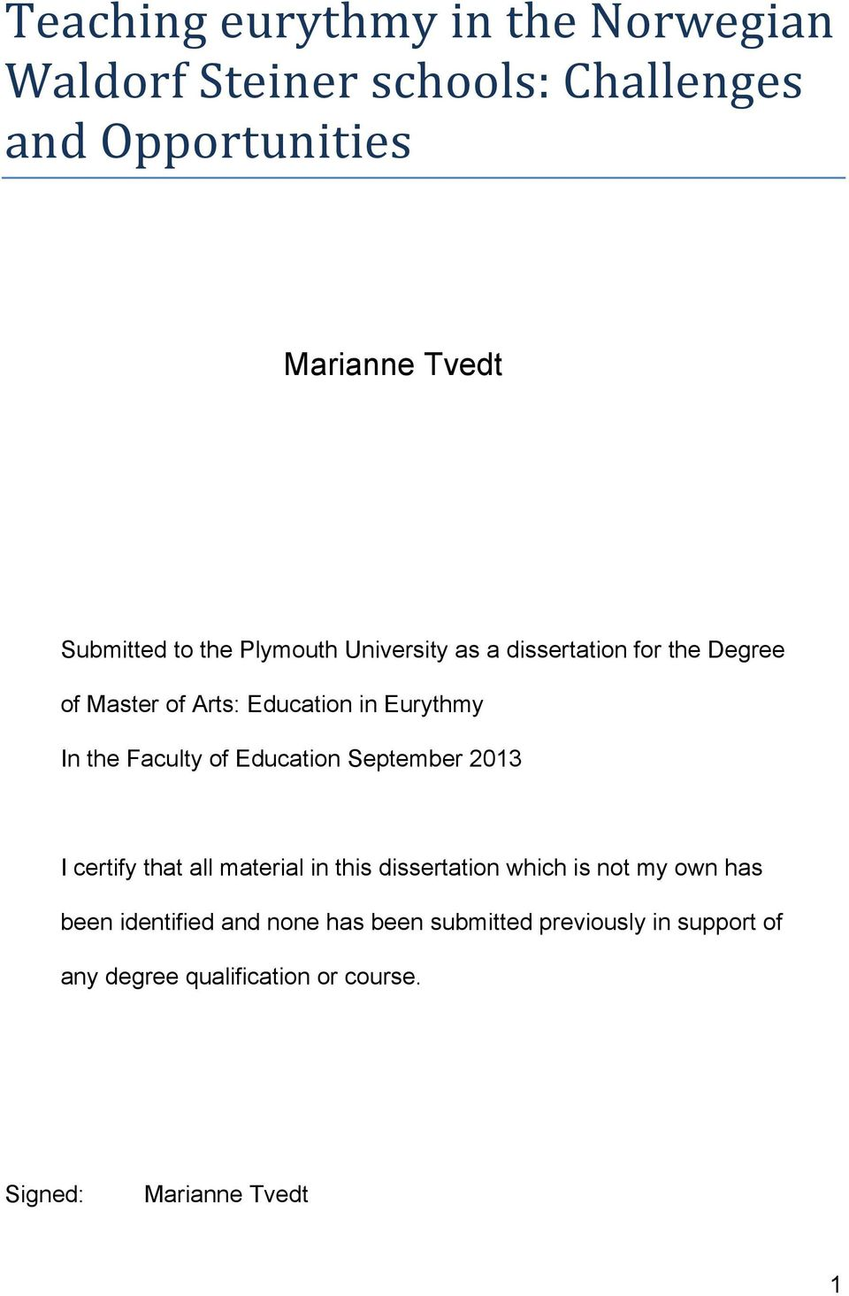 Faculty of Education September 2013 I certify that all material in this dissertation which is not my own has been