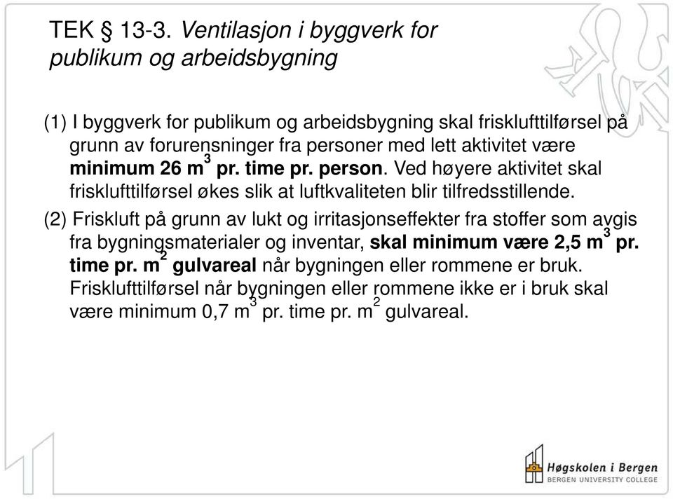 personer med lett aktivitet være minimum 26 m 3 pr. time pr. person.