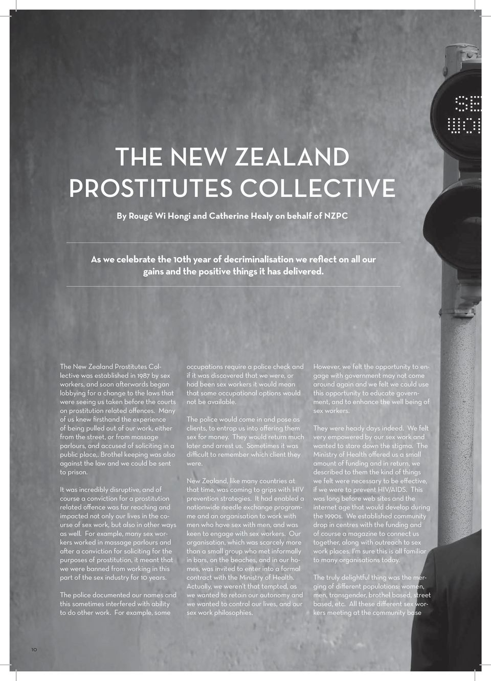 The New Zealand Prostitutes Collective was established in 1987 by sex workers, and soon afterwards began lobbying for a change to the laws that were seeing us taken before the courts on prostitution