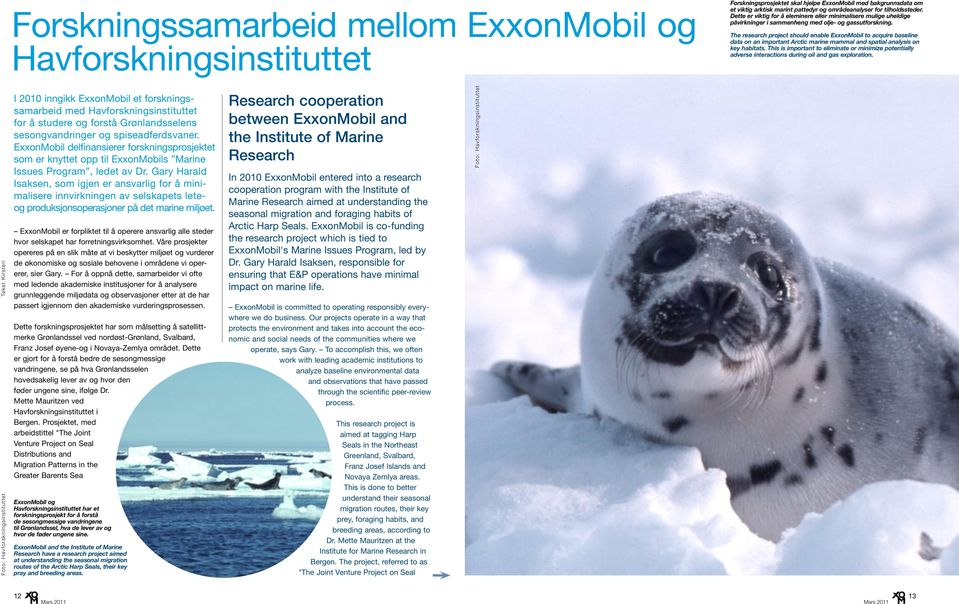 The research project should enable ExxonMobil to acquire baseline data on an important Arctic marine mammal and spatial analysis on key habitats.