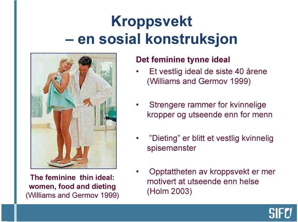 Dieting er blitt et vestlig kvinnelig spisemønster The feminine thin ideal: women, food and