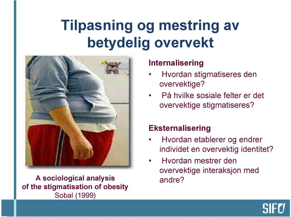 A sociological analysis of the stigmatisation of obesity Sobal (1999) Eksternalisering