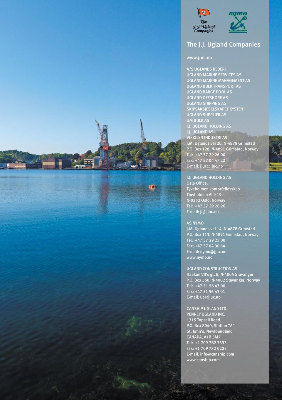 SUPPLIER AS UM BULK AS J.J. UGLAND HOLDING AS J.J. UGLAND AS VIKKILEN INDUSTRI AS J.M. Uglands vei 20, N-4878 Grimstad P.O. Box 128, N-4891 Grimstad, Norway Tel: +47 37 29 26 00 Fax: +47 37 04 47 22 E-mail: jjuc@jjuc.