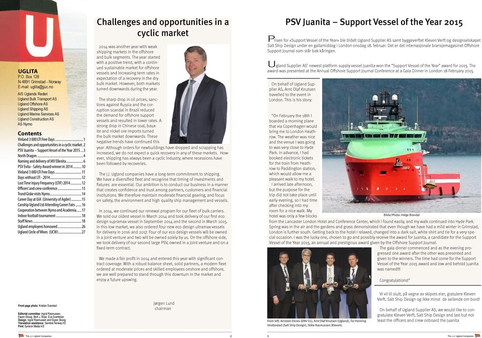 .. 1 Challenges and opportunities in a cyclic market..2 PSV Juanita Support Vessel of the Year 2015...3 North Dragon...4 Naming and delivery of MV Ellenita... 6 PSV Evita - Safety Award winner in 2014.