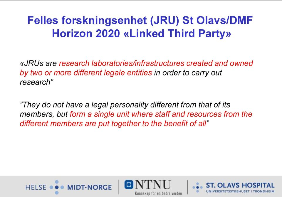 carry out research They do not have a legal personality different from that of its members, but form