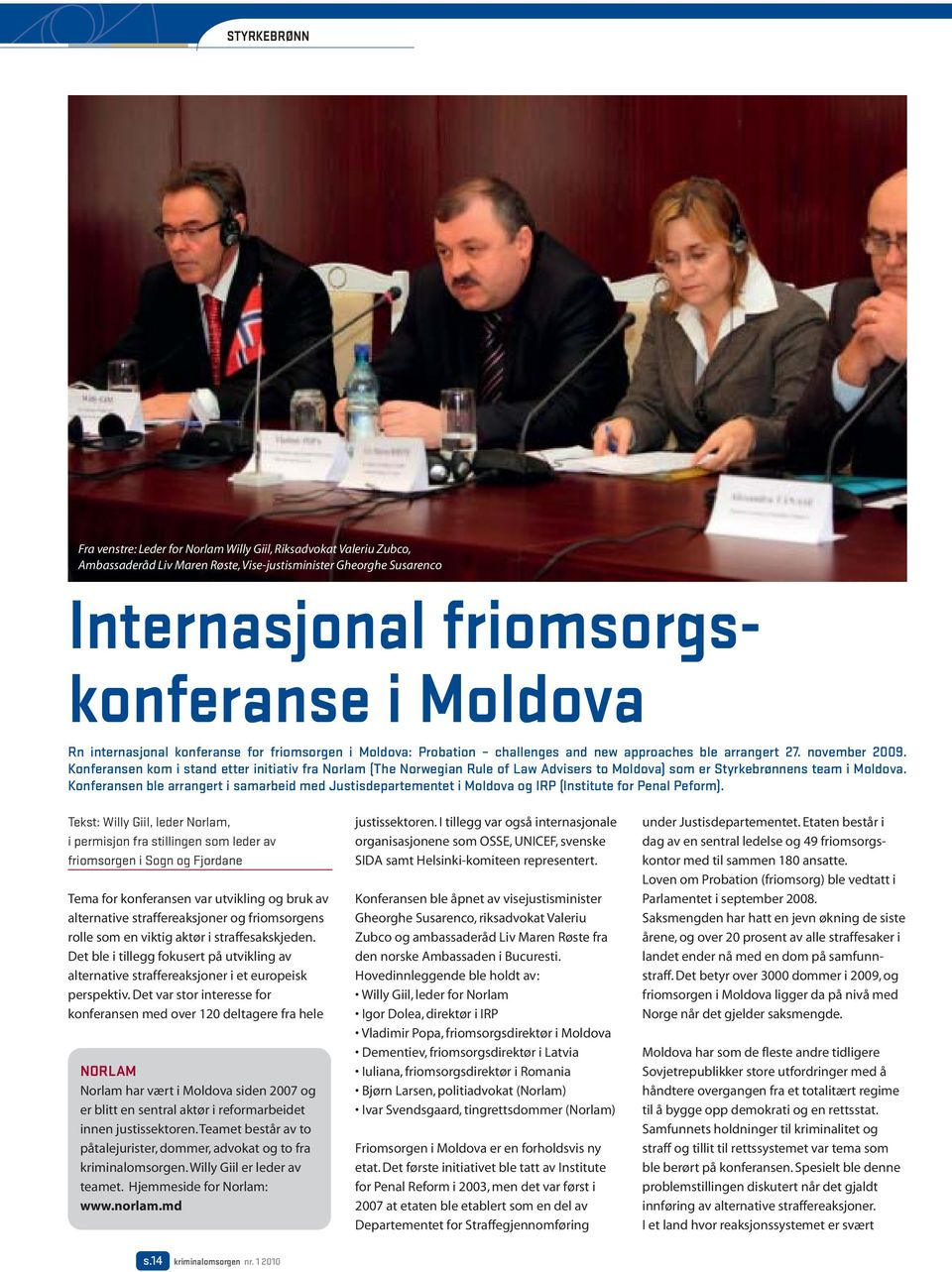Konferansen kom i stand etter initiativ fra Norlam (The Norwegian Rule of Law Advisers to Moldova) som er Styrkebrønnens team i Moldova.
