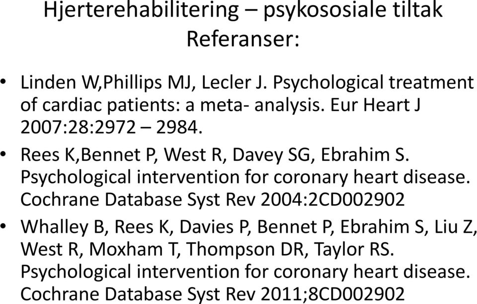Rees K,Bennet P, West R, Davey SG, Ebrahim S. Psychological intervention for coronary heart disease.