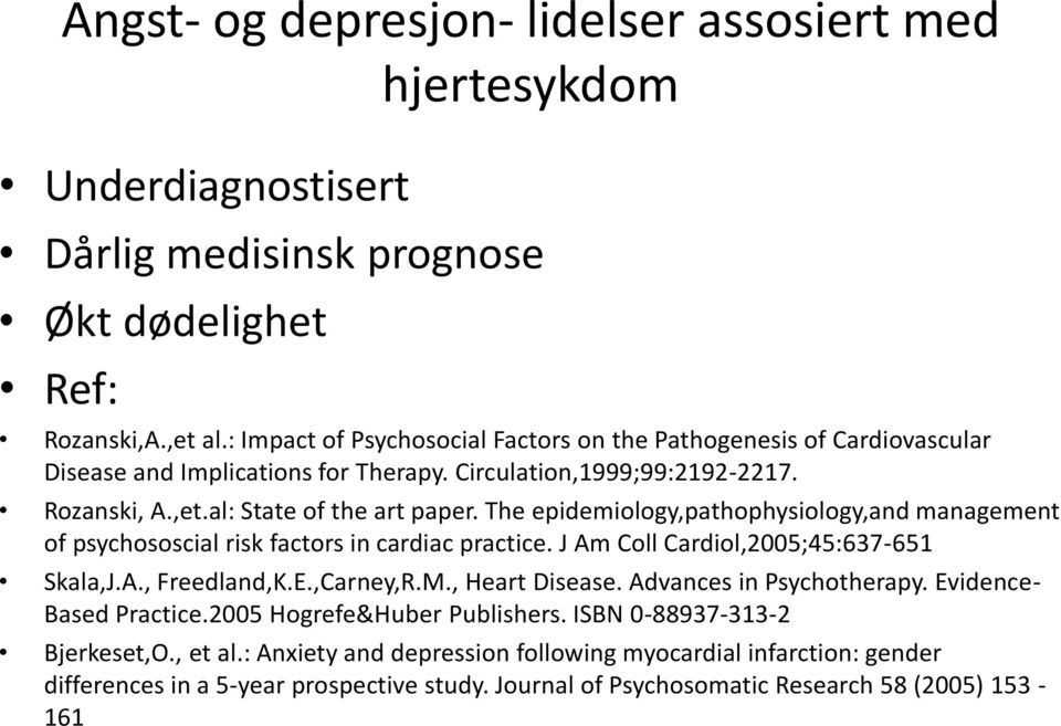 The epidemiology,pathophysiology,and management of psychososcial risk factors in cardiac practice. J Am Coll Cardiol,2005;45:637-651 Skala,J.A., Freedland,K.E.,Carney,R.M., Heart Disease.