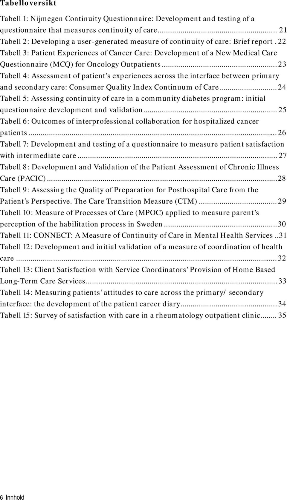 22 Tabell 3: Patient Experiences of Cancer Care: Development of a New Medical Care Questionnaire (MCQ) for Oncology Outpatients.