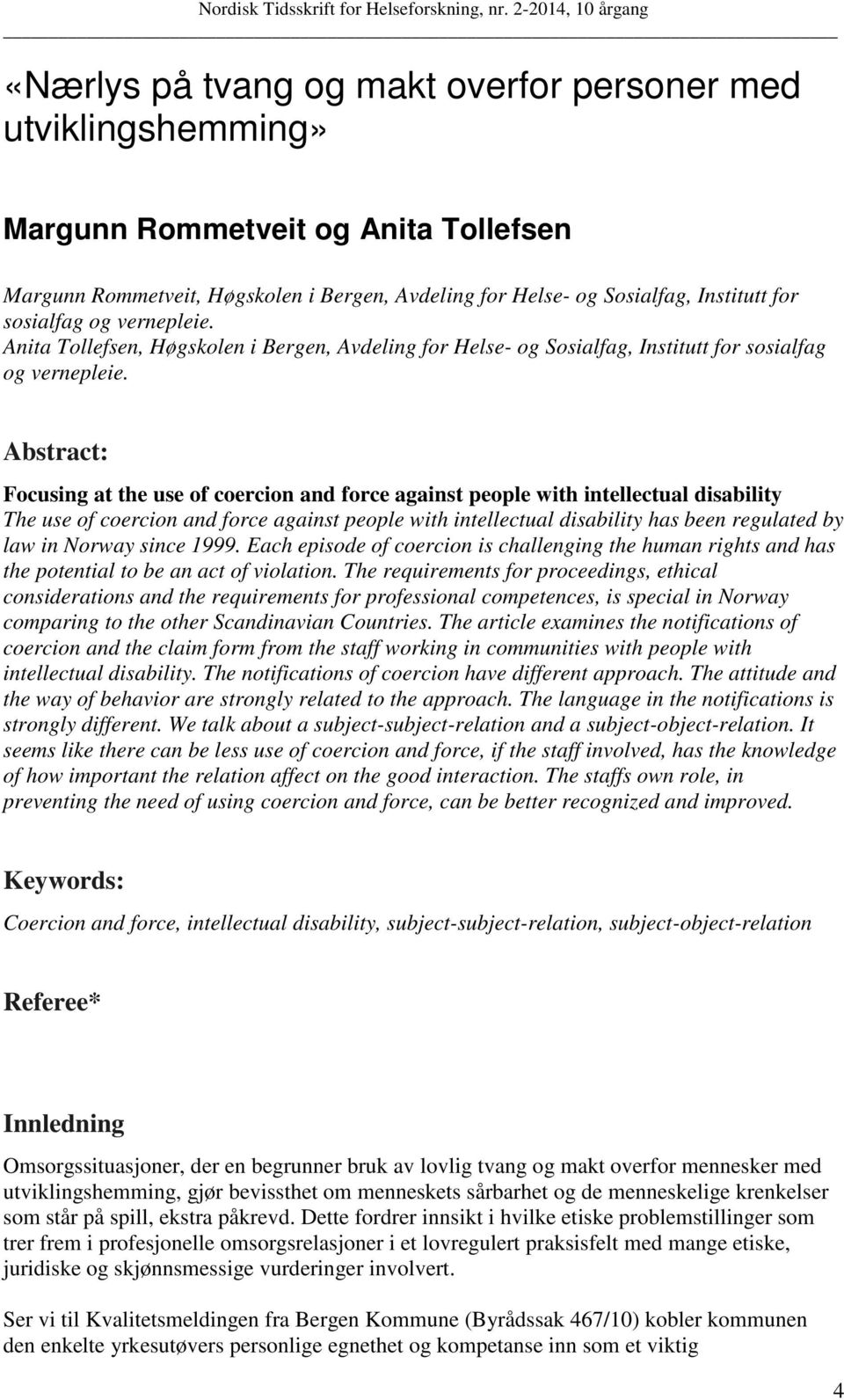 Abstract: Focusing at the use of coercion and force against people with intellectual disability The use of coercion and force against people with intellectual disability has been regulated by law in