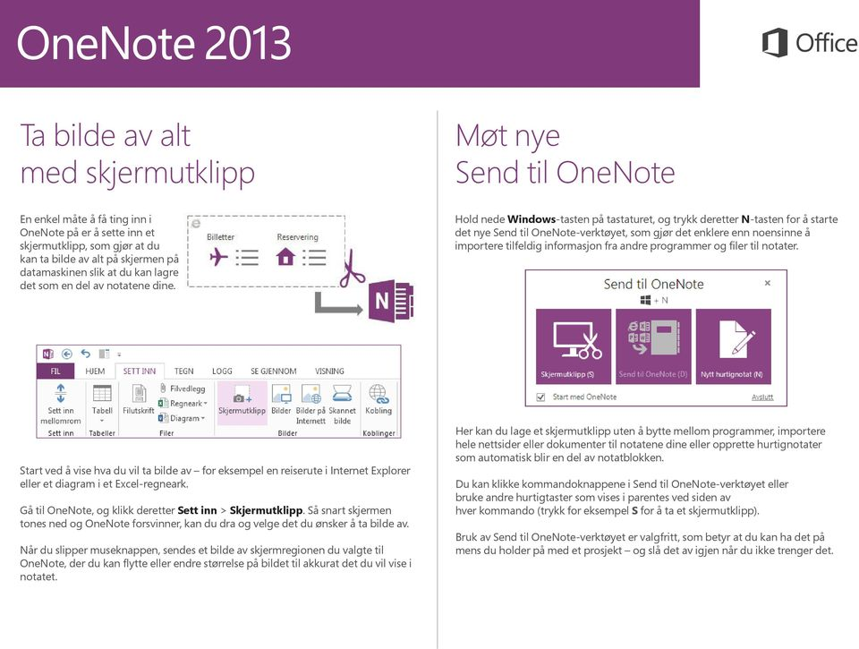 Hold nede Windows-tasten på tastaturet, og trykk deretter N-tasten for å starte det nye Send til OneNote-verktøyet, som gjør det enklere enn noensinne å importere tilfeldig informasjon fra andre
