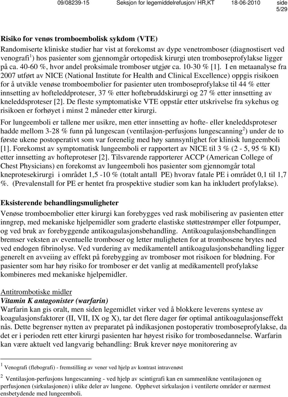 I en metaanalyse fra 2007 utført av NICE (National Institute for Health and Clinical Excellence) oppgis risikoen for å utvikle venøse tromboembolier for pasienter uten tromboseprofylakse til 44 %