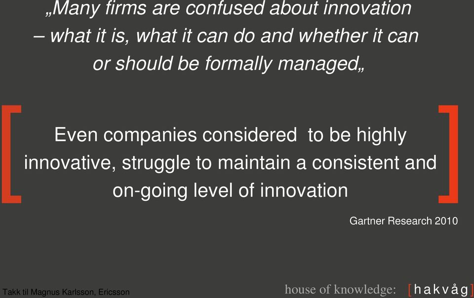 innovative, struggle to maintain a consistent and on-going level of innovation