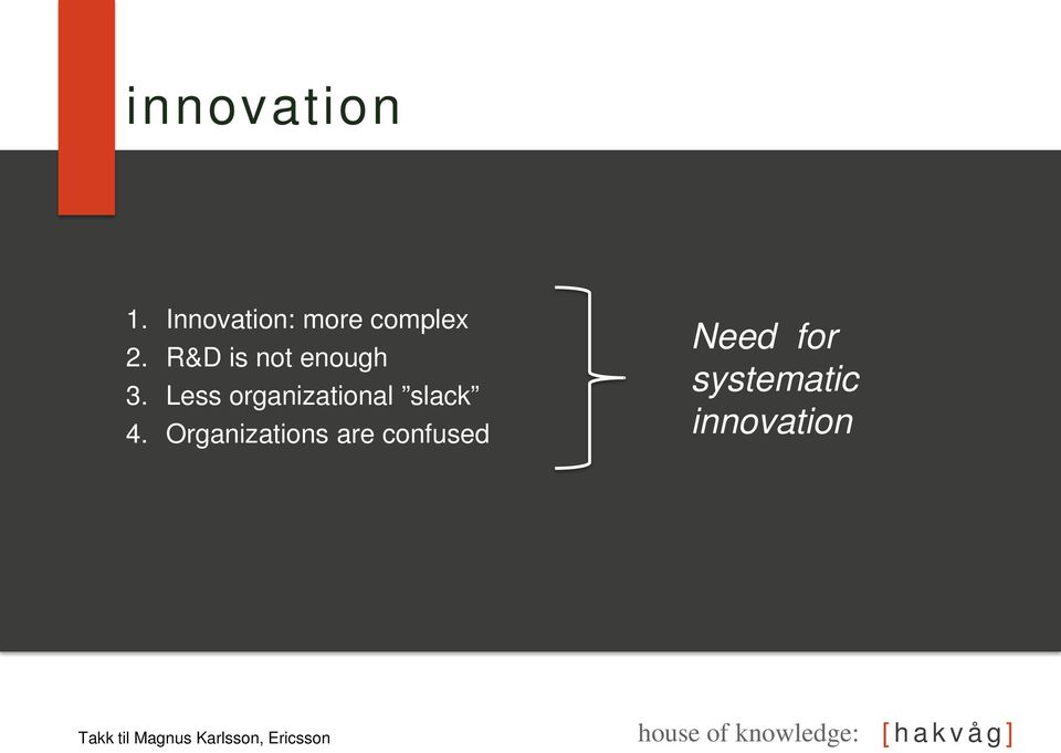 Organizations are confused Need for systematic