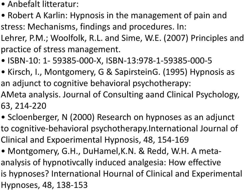 (1995) Hypnosis as an adjunct to cognitive behavioral psychotherapy: AMeta analysis.