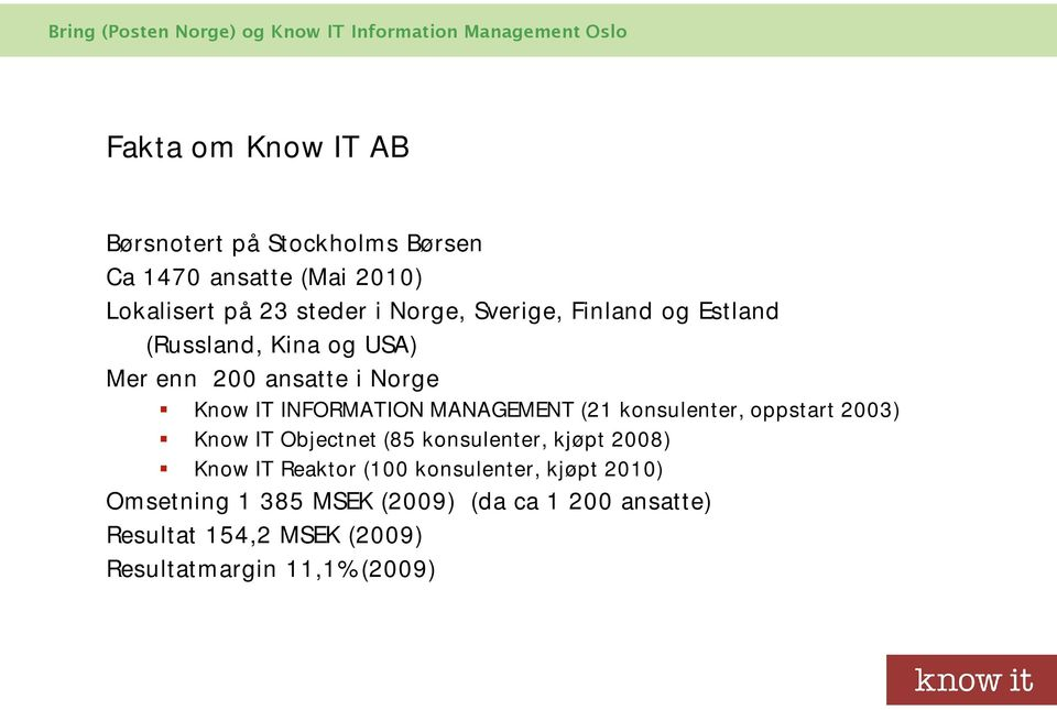 (21 konsulenter, oppstart 2003) Know IT Objectnet (85 konsulenter, kjøpt 2008) Know IT Reaktor (100 konsulenter,
