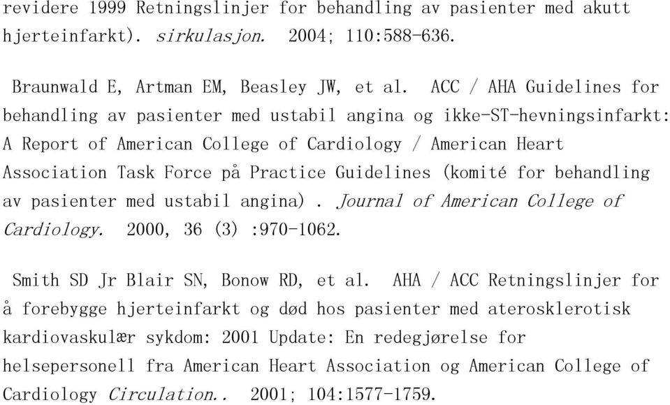 Guidelines (komité for behandling av pasienter med ustabil angina). Journal of American College of Cardiology. 2000, 36 (3) :970-1062. Smith SD Jr Blair SN, Bonow RD, et al.