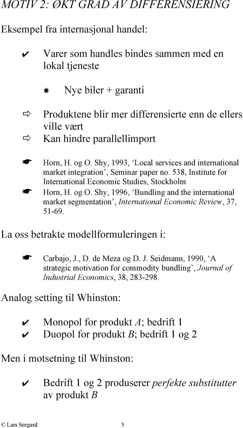 538, Institute for International Economic Studies, Stockholm Horn, H. og O. Shy, 1996, Bundling and the international market segmentation, International Economic Review, 37, 51-69.
