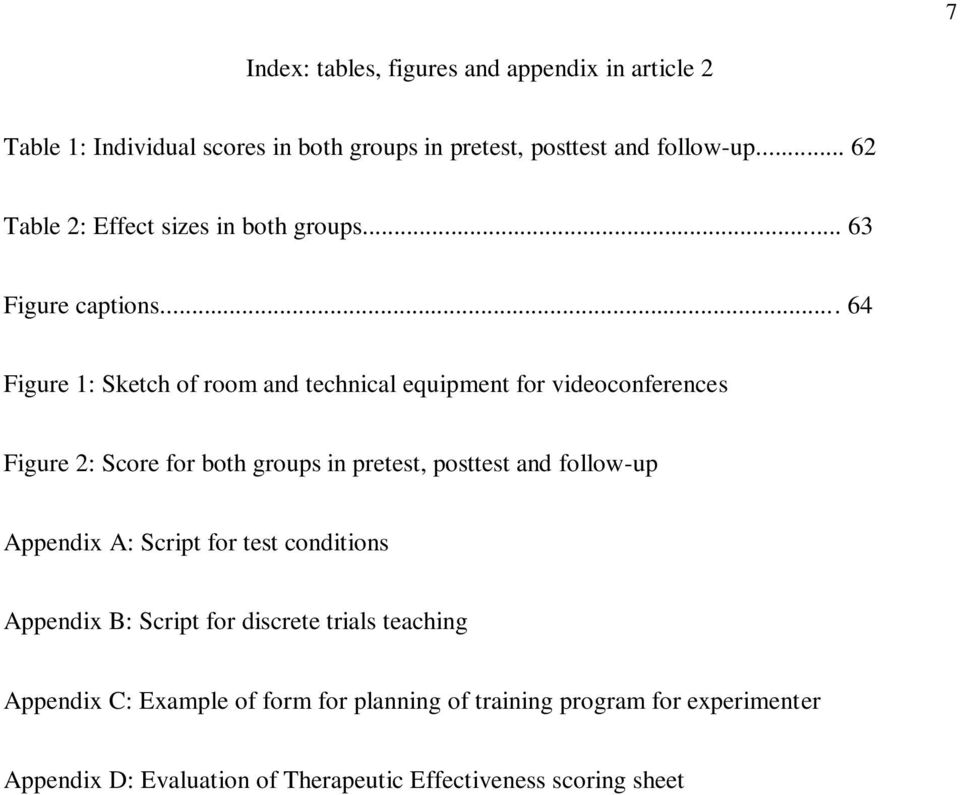 .. 64 Figure 1: Sketch of room and technical equipment for videoconferences Figure 2: Score for both groups in pretest, posttest and