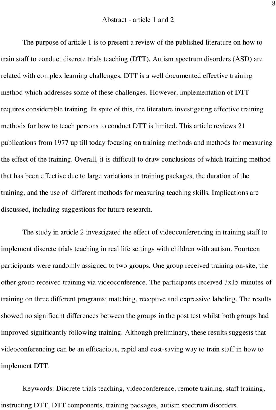 However, implementation of DTT requires considerable training. In spite of this, the literature investigating effective training methods for how to teach persons to conduct DTT is limited.