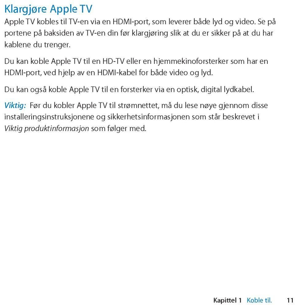 Du kan koble Apple TV til en HD-TV eller en hjemmekinoforsterker som har en HDMI-port, ved hjelp av en HDMI-kabel for både video og lyd.
