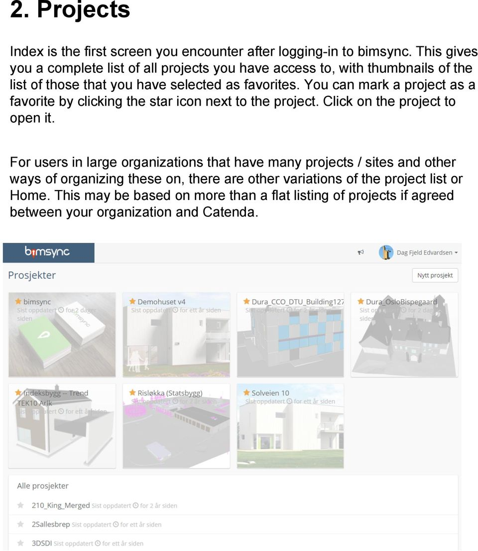 You can mark a project as a favorite by clicking the star icon next to the project. Click on the project to open it.