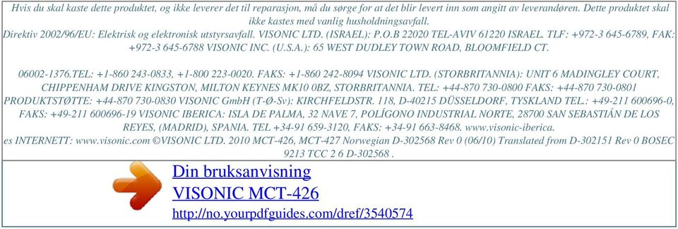 TLF: +972-3 645-6789, FAK: +972-3 645-6788 VISONIC INC. (U.S.A.): 65 WEST DUDLEY TOWN ROAD, BLOOMFIELD CT. 06002-1376.TEL: +1-860 243-0833, +1-800 223-0020. FAKS: +1-860 242-8094 VISONIC LTD.
