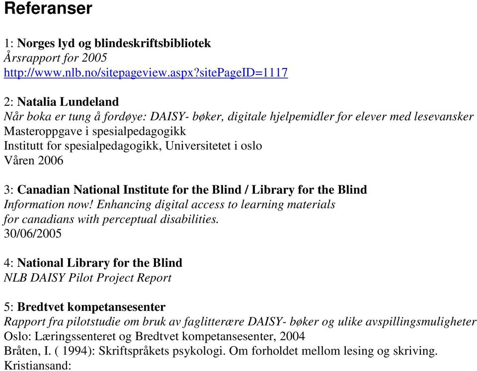 Universitetet i oslo Våren 2006 3: Canadian National Institute for the Blind / Library for the Blind Information now!
