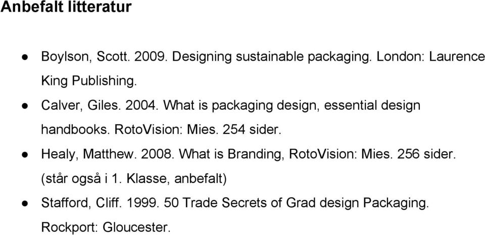 What is packaging design, essential design handbooks. RotoVision: Mies. 254 sider. Healy, Matthew.