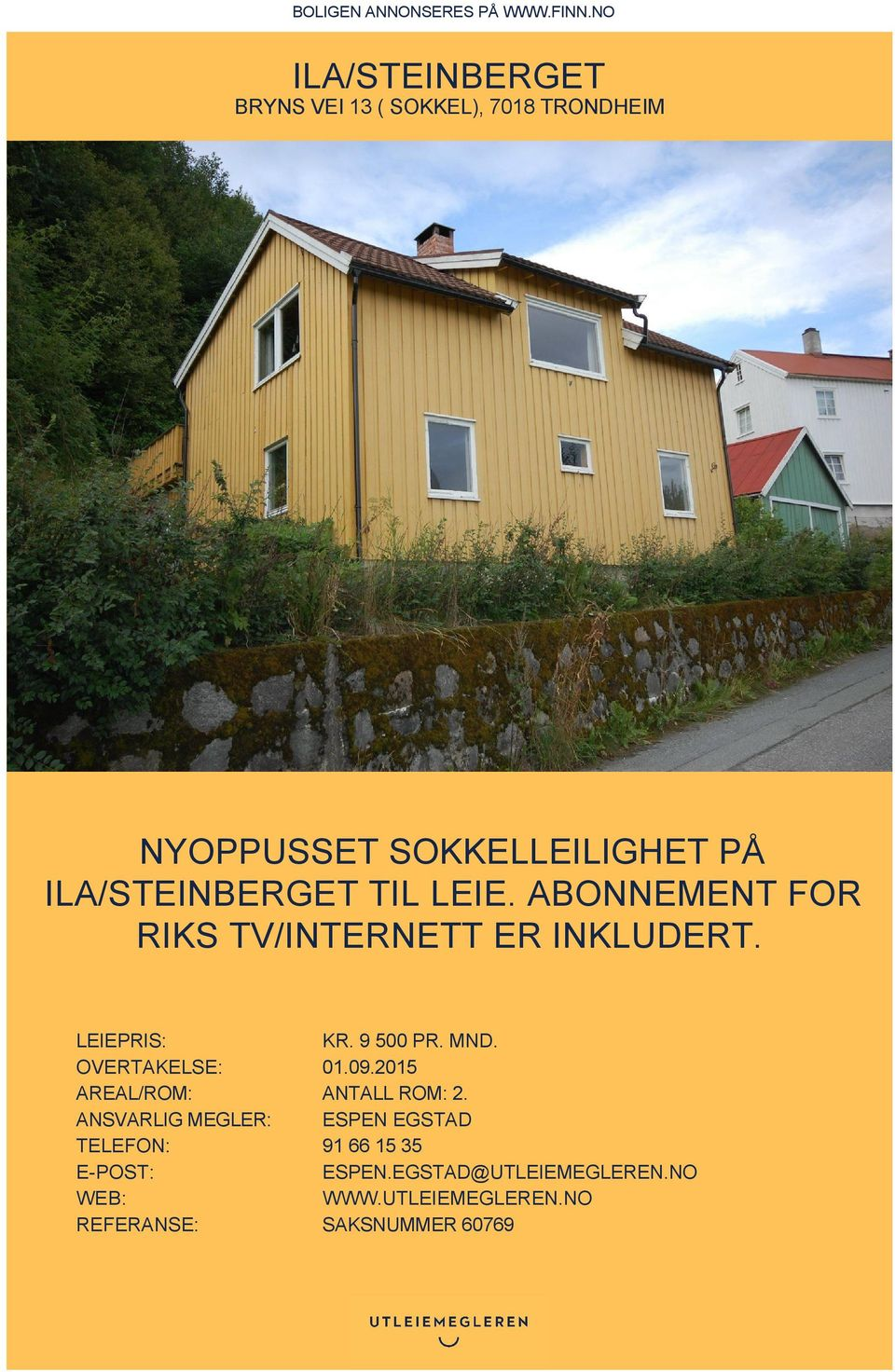 TIL LEIE. ABONNEMENT FOR RIKS TV/INTERNETT ER INKLUDERT. LEIEPRIS: KR. 9 500 PR. MND. OVERTAKELSE: 01.