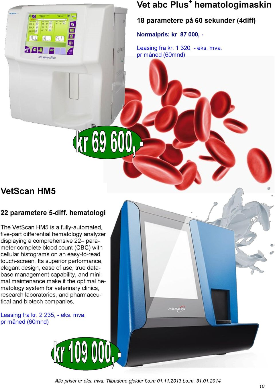hematologi The VetScan HM5 is a fully-automated, five-part differential hematology analyzer displaying a comprehensive 22 parameter complete blood count (CBC) with cellular
