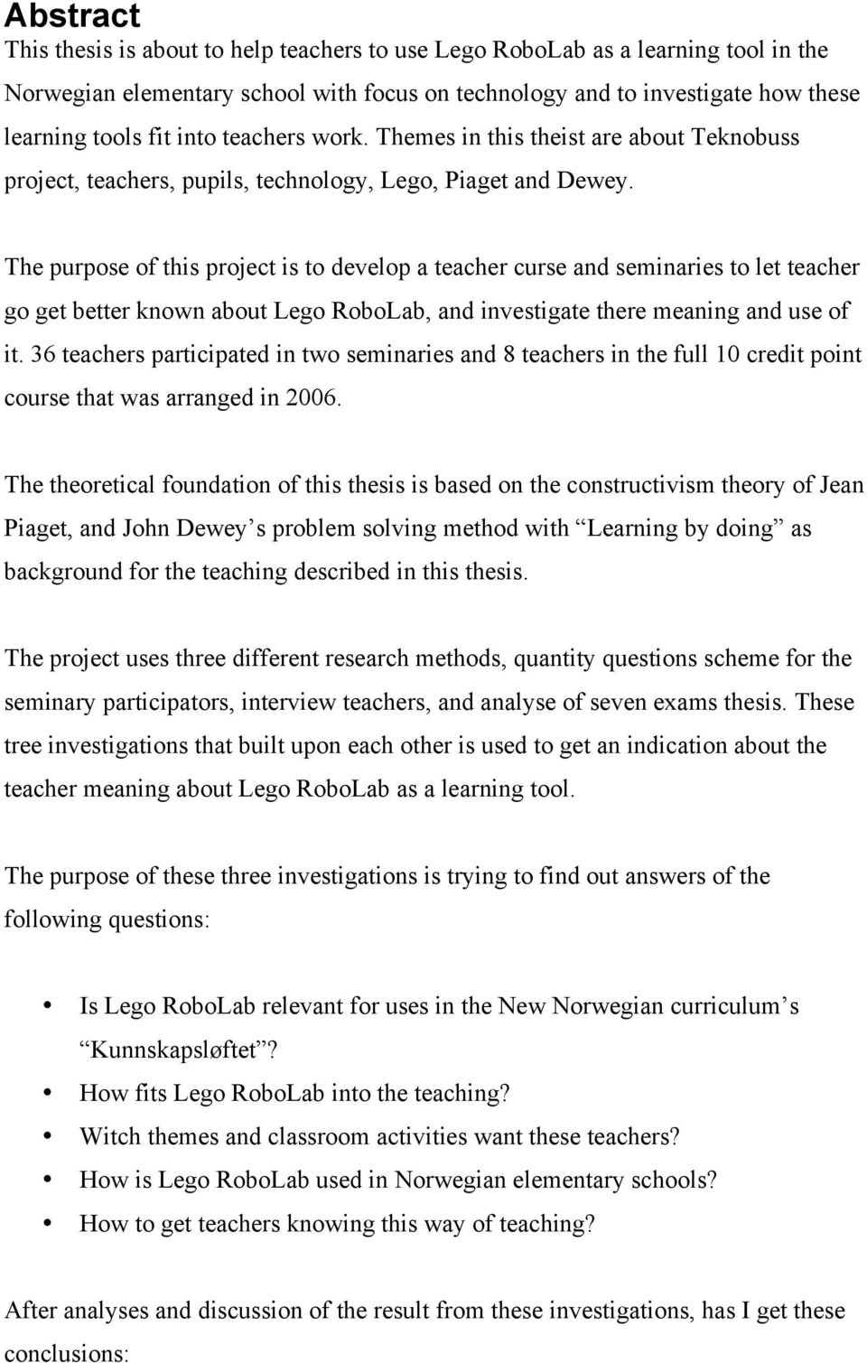 The purpose of this project is to develop a teacher curse and seminaries to let teacher go get better known about Lego RoboLab, and investigate there meaning and use of it.