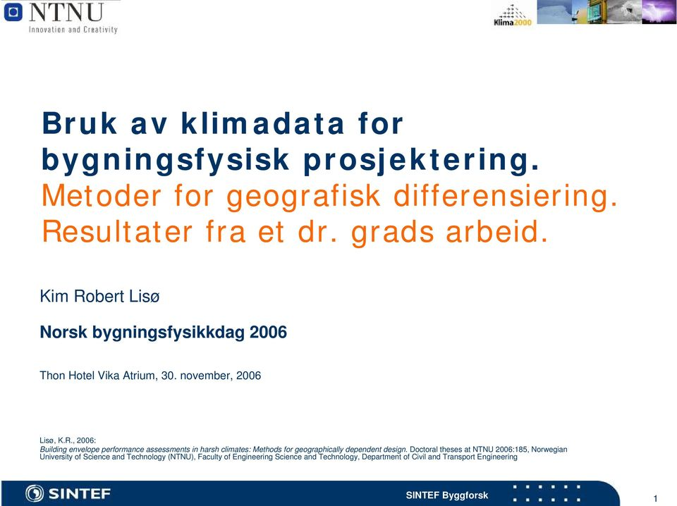 Doctoral theses at NTNU 2006:185, Norwegian University of Science and Technology (NTNU), Faculty of Engineering Science and
