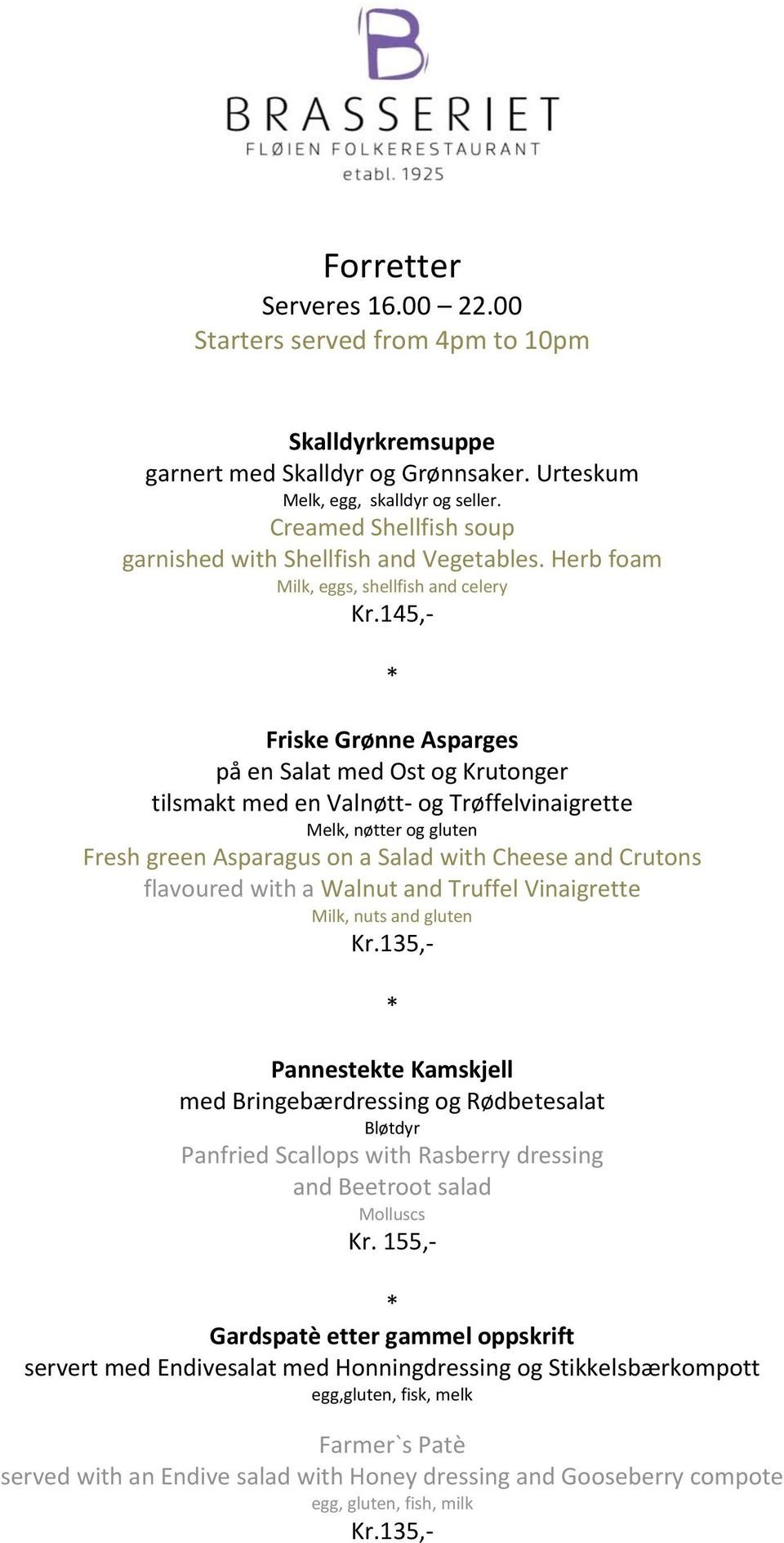 145,- Friske Grønne Asparges på en Salat med Ost og Krutonger tilsmakt med en Valnøtt- og Trøffelvinaigrette Melk, nøtter og gluten Fresh green Asparagus on a Salad with Cheese and Crutons flavoured