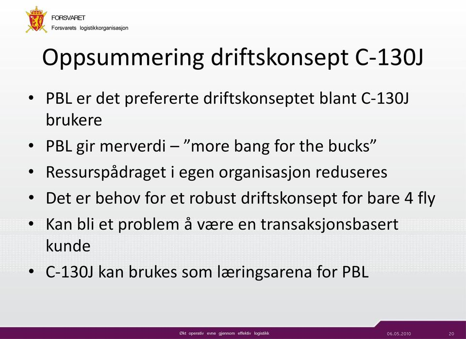 reduseres Det er behov for et robust driftskonsept for bare 4 fly Kan bli et problem å