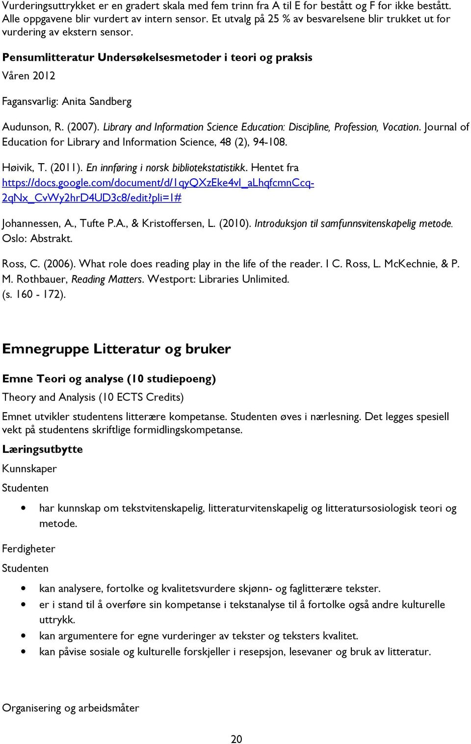 Library and Information Science Education: Discipline, Profession, Vocation. Journal of Education for Library and Information Science, 48 (2), 94-108. Høivik, T. (2011).