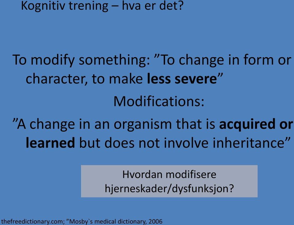 Modifications: A change in an organism that is acquired or learned but does