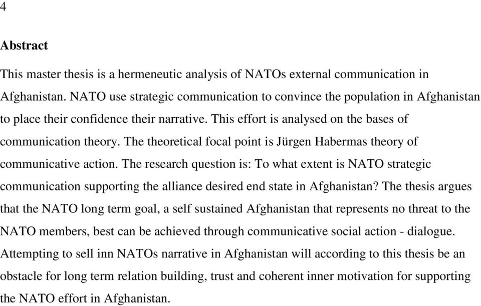 The theoretical focal point is Jürgen Habermas theory of communicative action.
