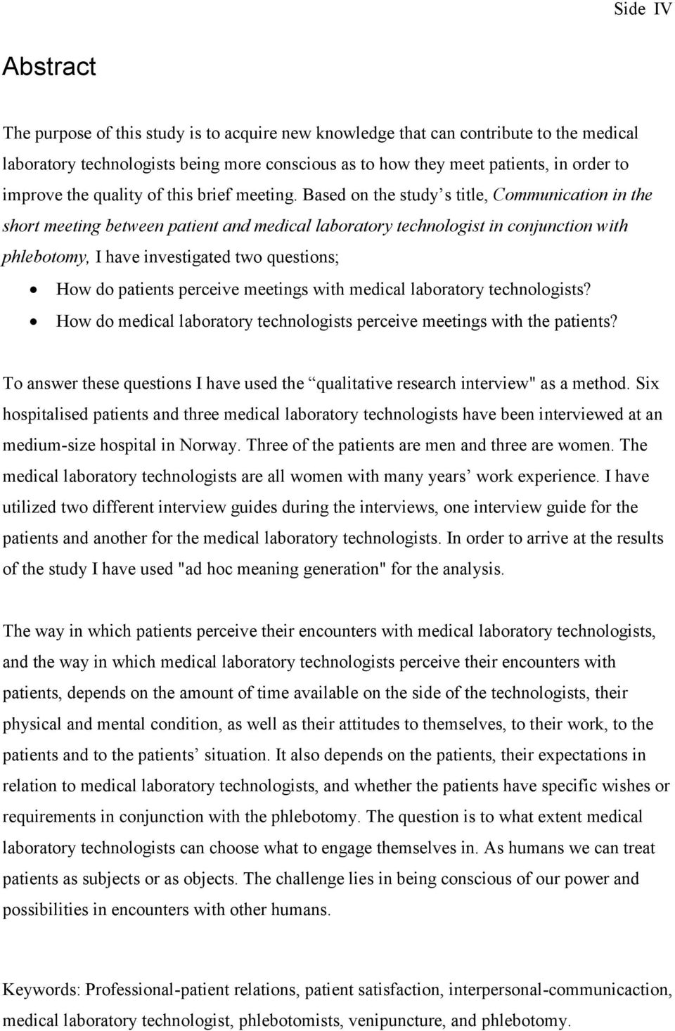 Based on the study s title, Communication in the short meeting between patient and medical laboratory technologist in conjunction with phlebotomy, I have investigated two questions; How do patients