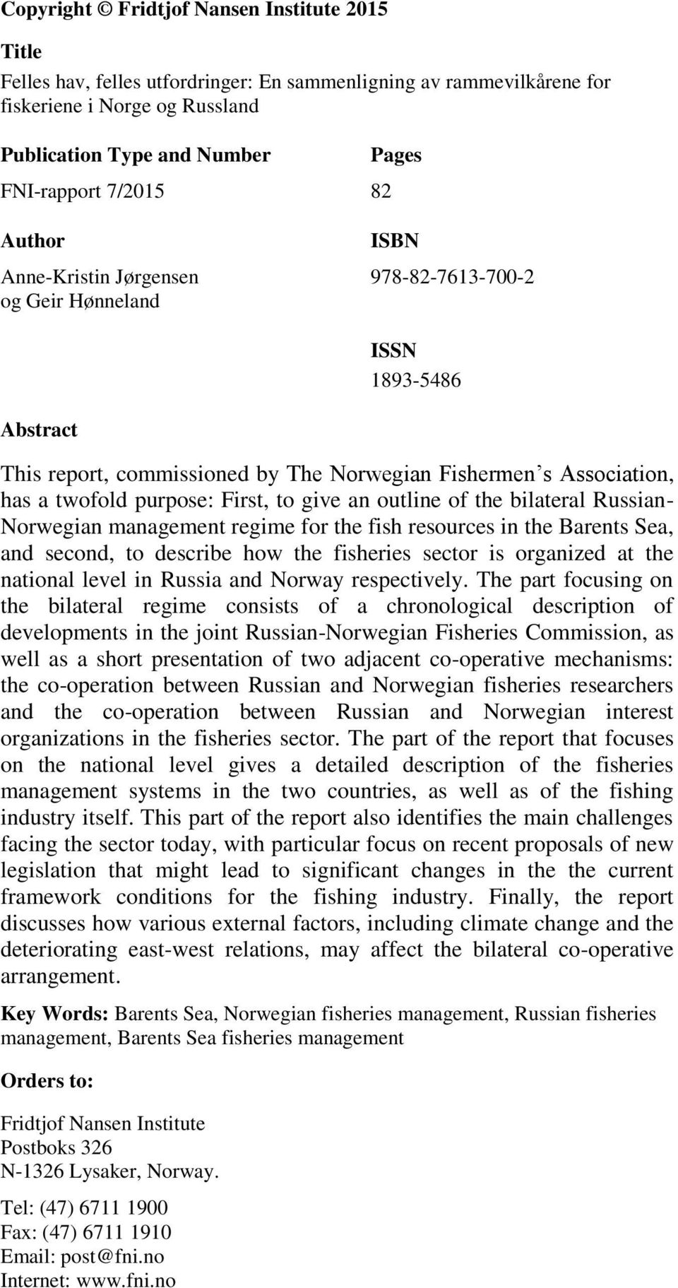 First, to give an outline of the bilateral Russian- Norwegian management regime for the fish resources in the Barents Sea, and second, to describe how the fisheries sector is organized at the