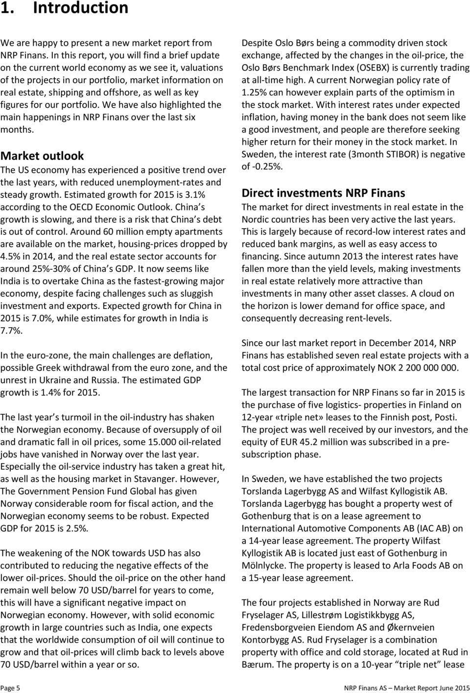 as key figures for our portfolio. We have also highlighted the main happenings in NRP Finans over the last six months.