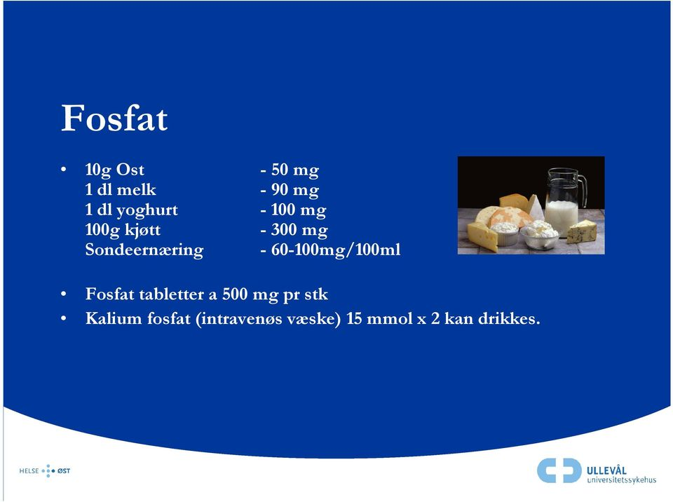- 60-100mg/100ml Fosfat tabletter a 500 mg pr stk