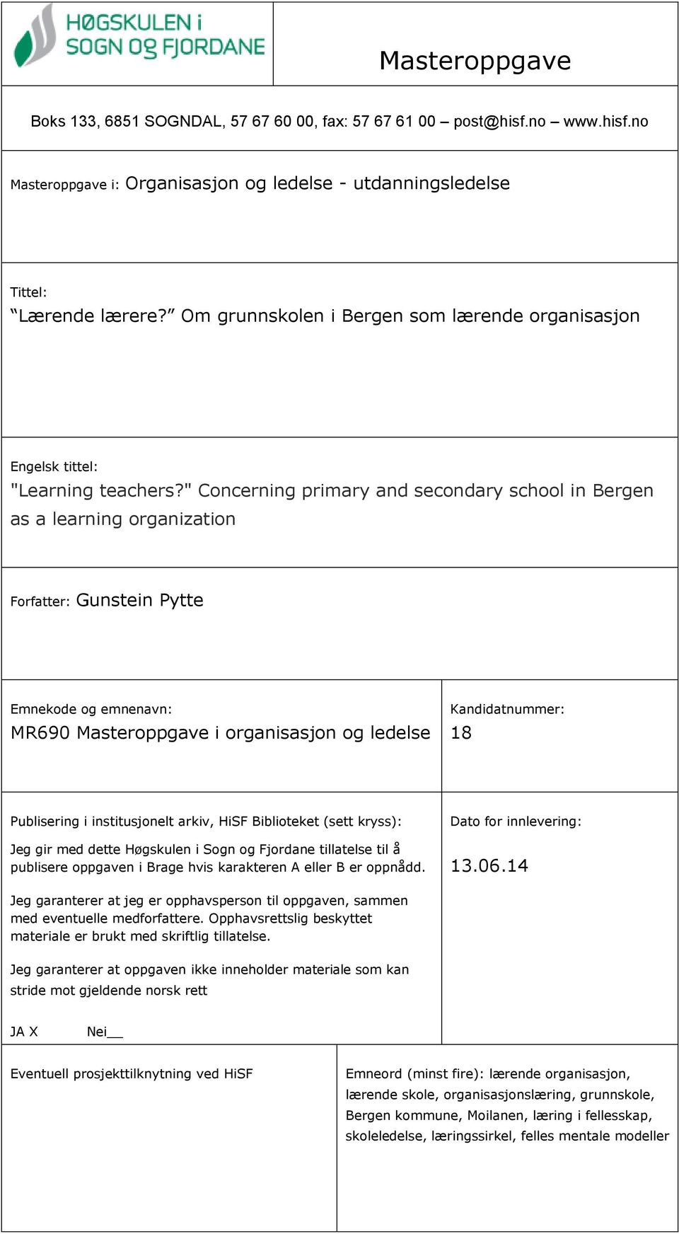 """ Concerning primary and secondary school in Bergen as a learning organization Forfatter: Gunstein Pytte Emnekode og emnenavn: MR690 Masteroppgave i organisasjon og ledelse Kandidatnummer: 18"