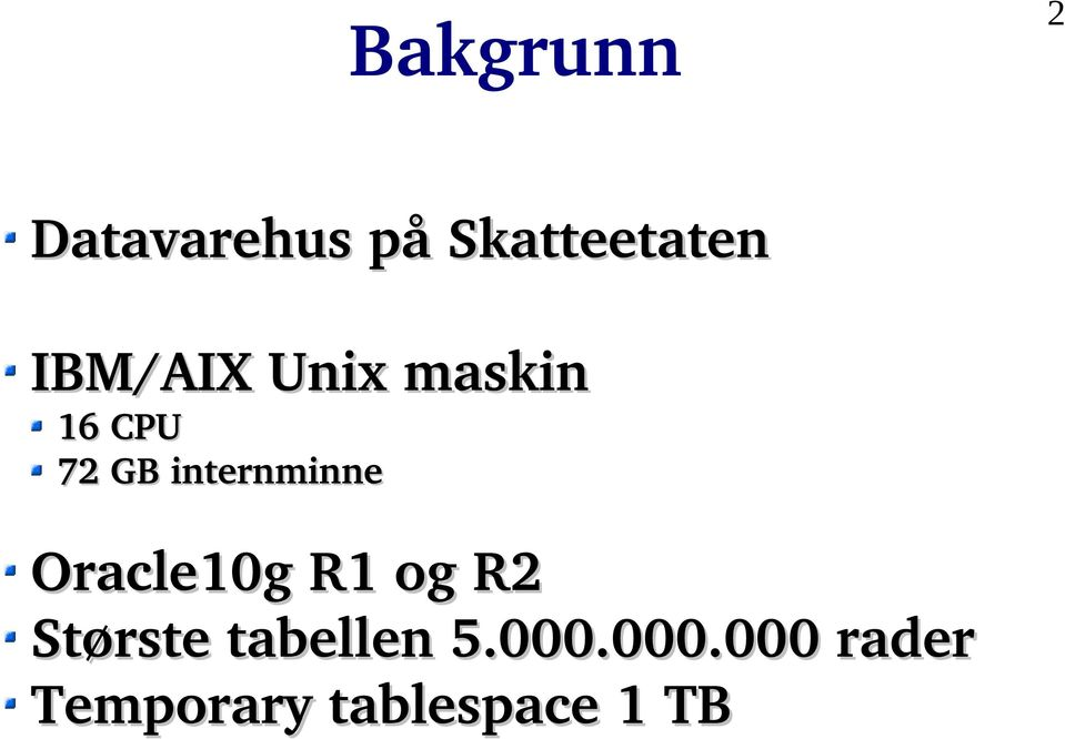 internminne Oracle10g R1 og R2 Største