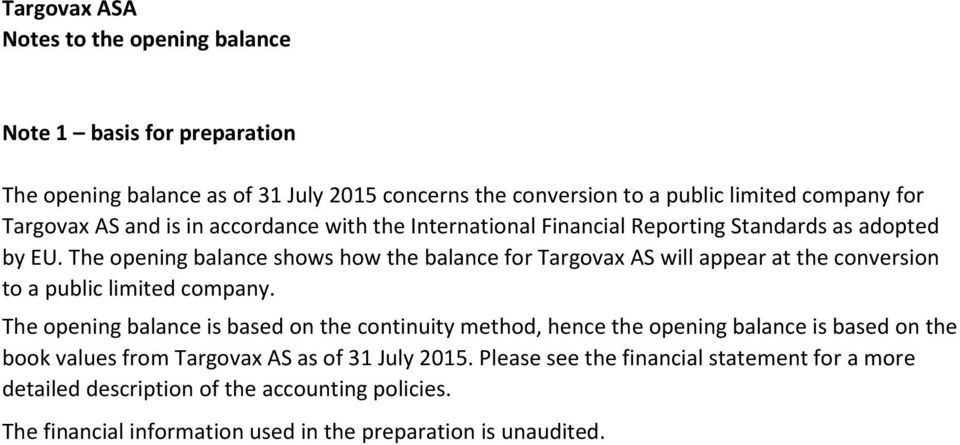 The opening balance shows how the balance for Targovax AS will appear at the conversion to a public limited company.