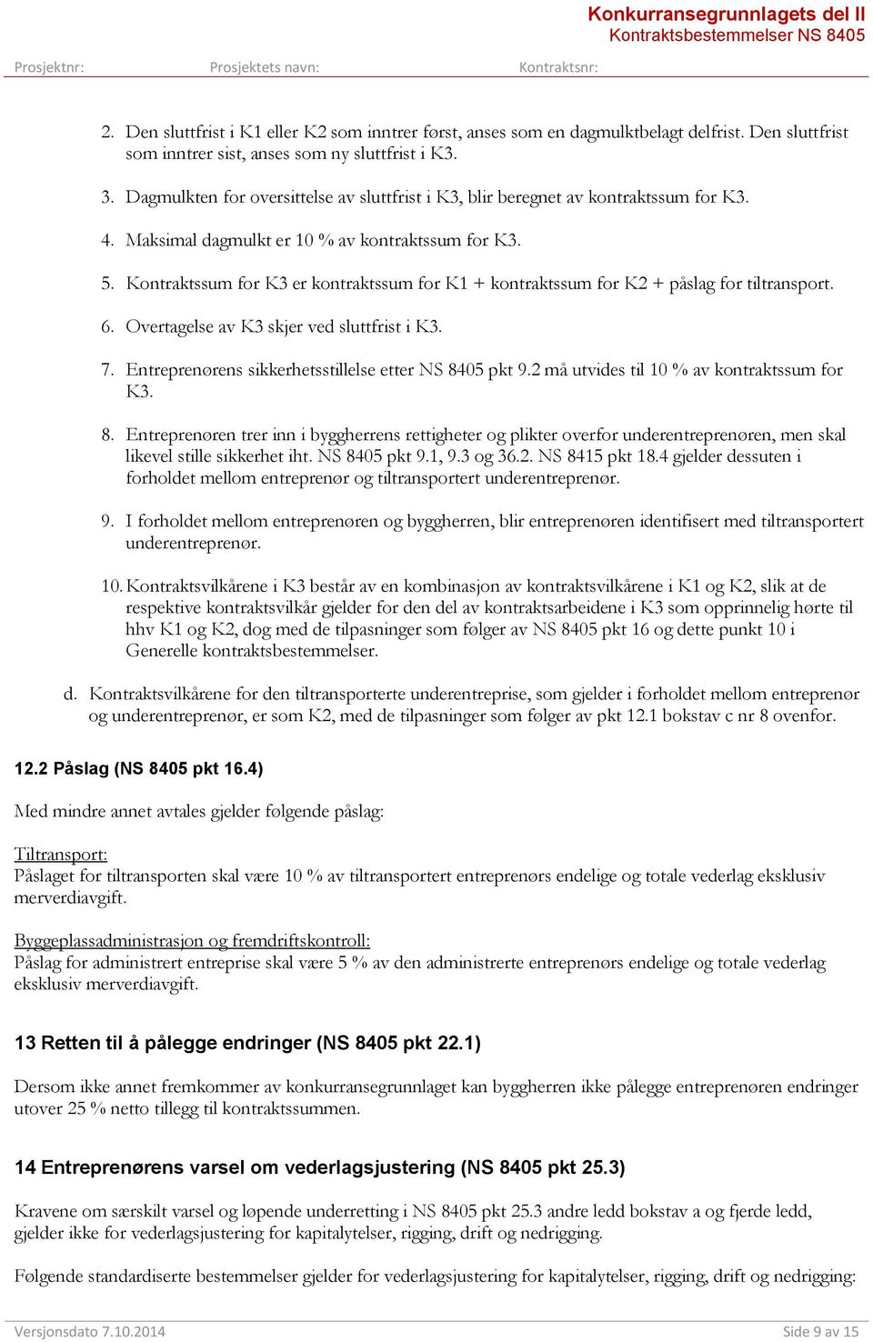 Maksimal dagmulkt er 10 % av kontraktssum for K3. 5. Kontraktssum for K3 er kontraktssum for K1 + kontraktssum for K2 + påslag for tiltransport. 6. Overtagelse av K3 skjer ved sluttfrist i K3. 7.