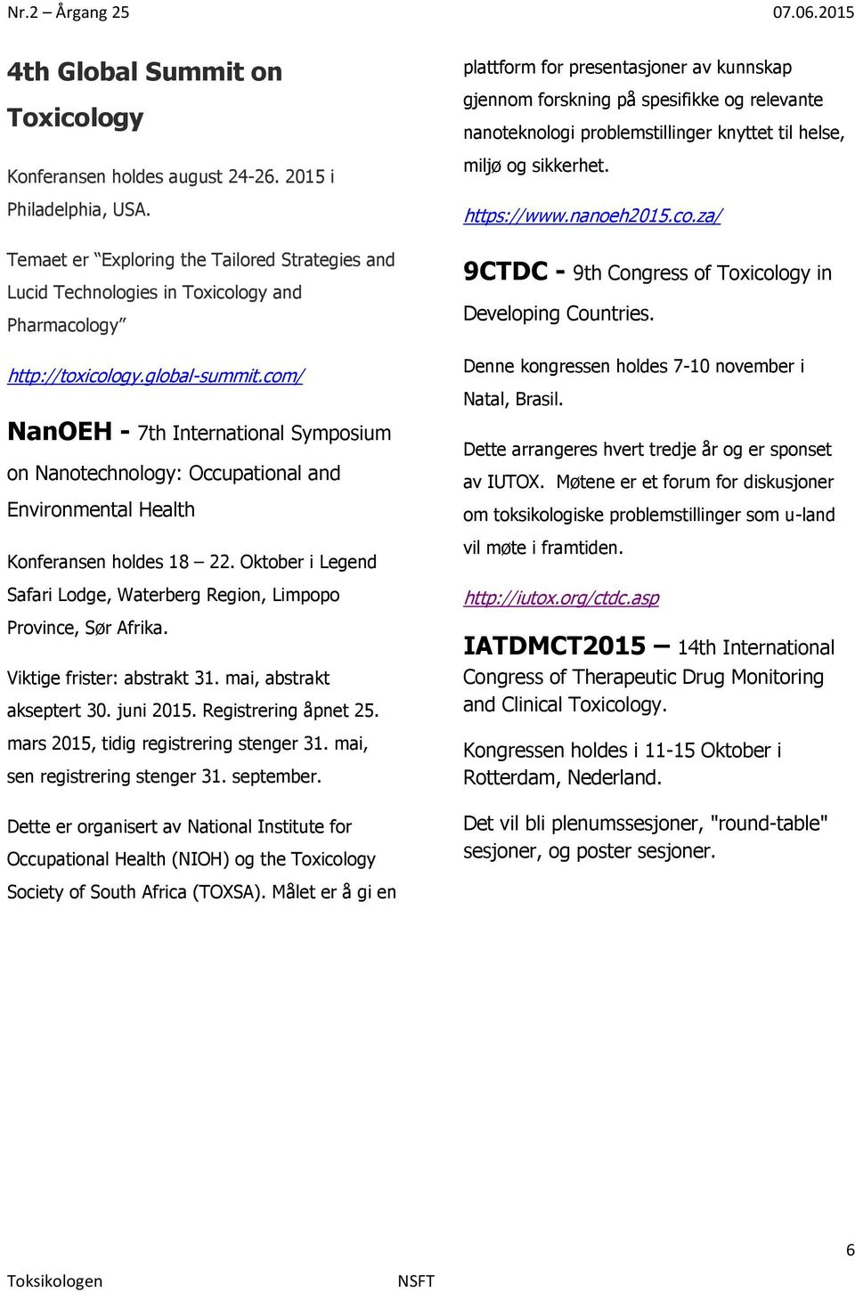 com/ NanOEH - 7th International Symposium on Nanotechnology: Occupational and Environmental Health Konferansen holdes 18 22.