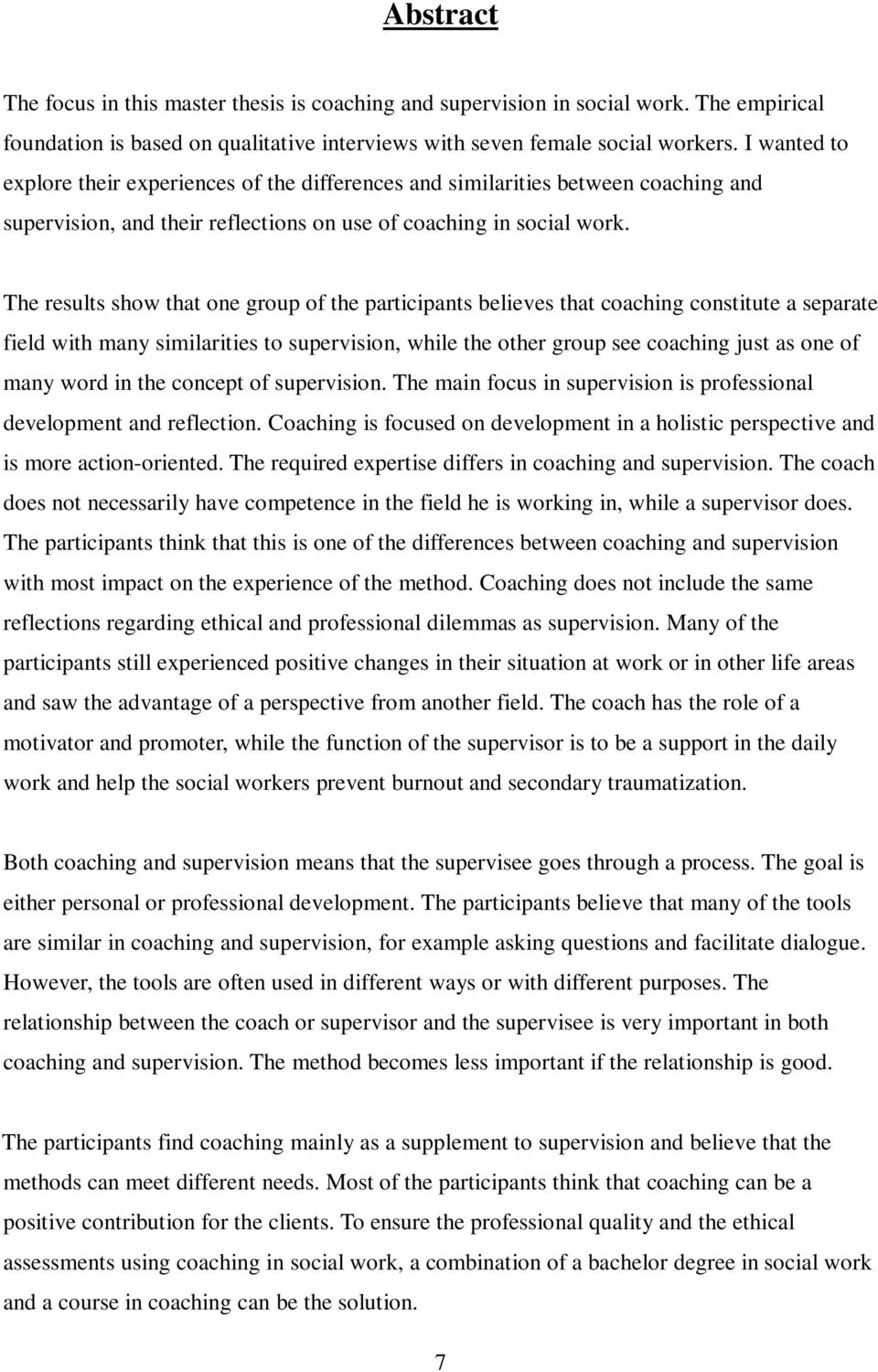 The results show that one group of the participants believes that coaching constitute a separate field with many similarities to supervision, while the other group see coaching just as one of many