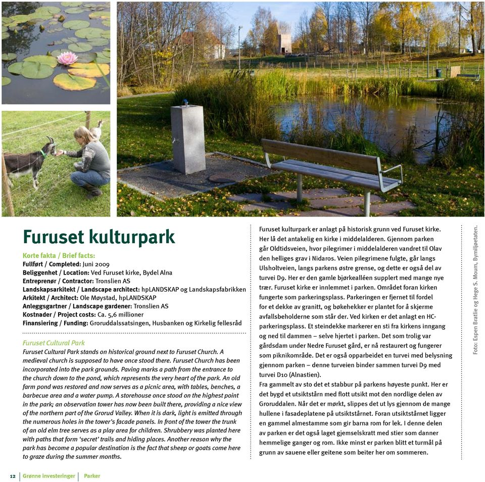 5,6 millioner Finansiering / Funding: Groruddalssatsingen, Husbanken og Kirkelig fellesråd Furuset Cultural Park Furuset Cultural Park stands on historical ground next to Furuset Church.